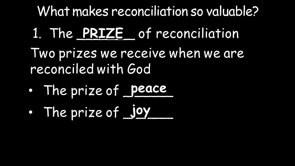 1.The _______ of reconciliation What makes reconciliation so valuable.