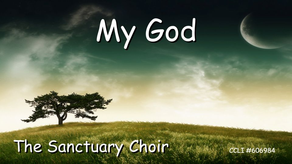 My God CCLI # The Sanctuary Choir