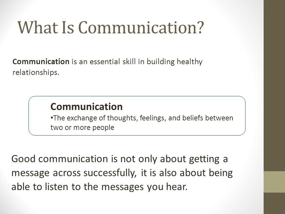 What Is Communication. Communication is an essential skill in building healthy relationships.