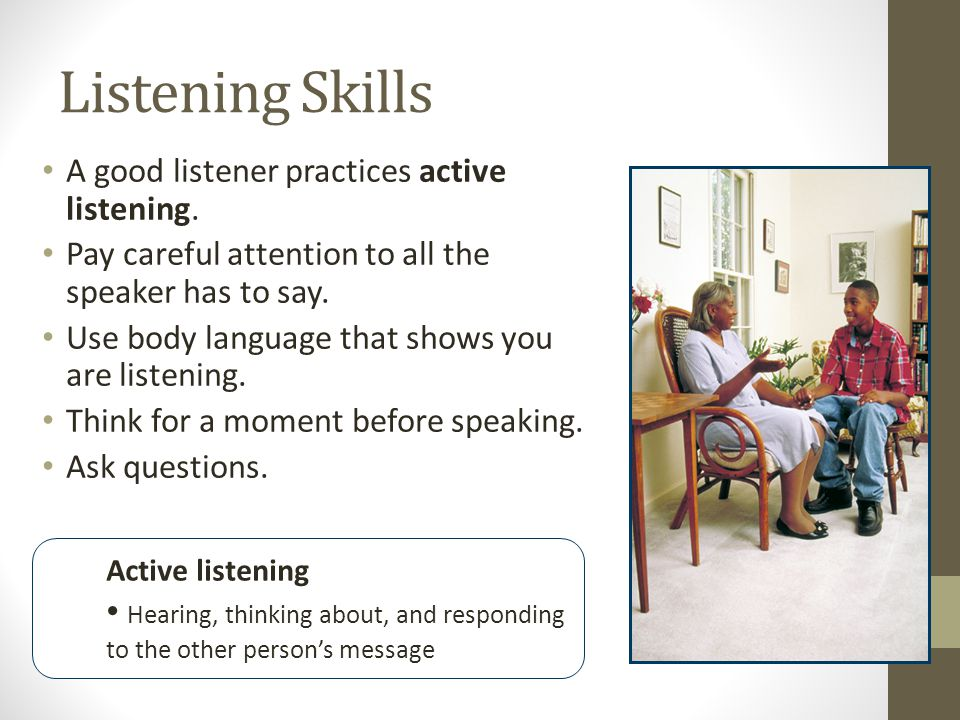 Listening Skills A good listener practices active listening.