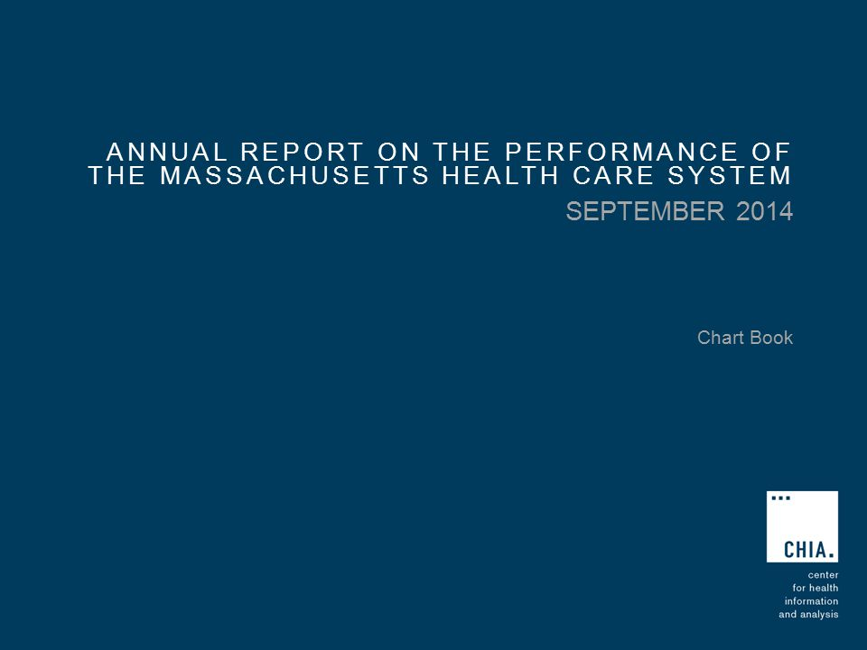 ANNUAL REPORT ON THE PERFORMANCE OF THE MASSACHUSETTS HEALTH CARE SYSTEM SEPTEMBER 2014 Chart Book