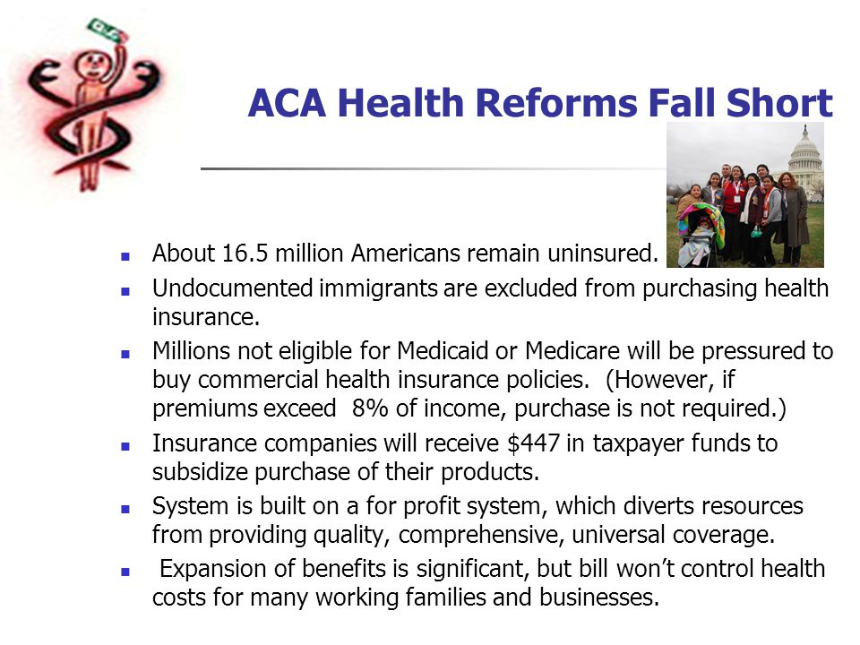 ACA Health Reforms Fall Short About 16.5 million Americans remain uninsured.