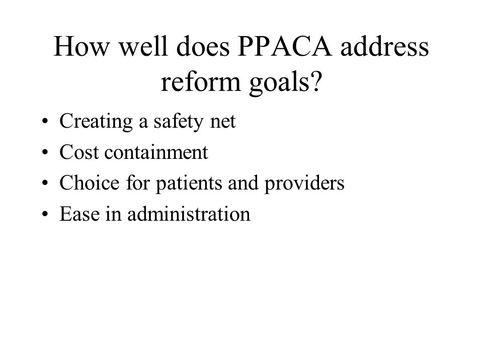 How well does PPACA address reform goals.