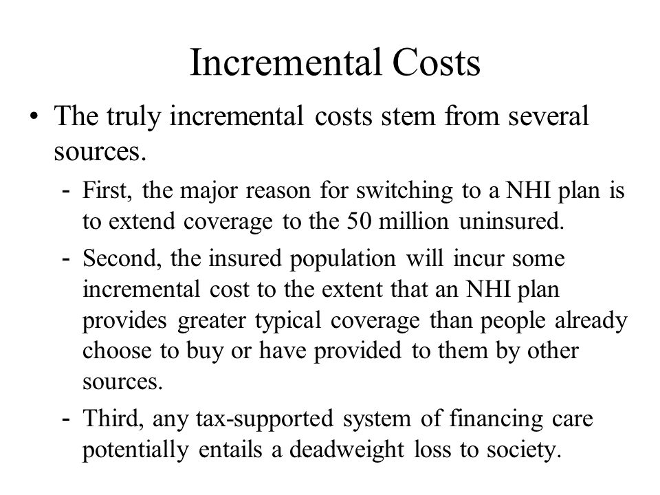 Incremental Costs The truly incremental costs stem from several sources.