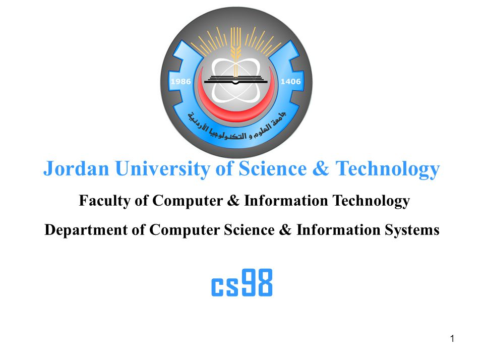 1 Jordan University of Science & Technology Faculty of Computer & Information Technology Department of Computer Science & Information Systems cs98