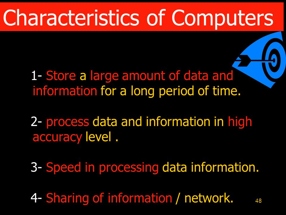 48 1- Store a large amount of data and information for a long period of time.