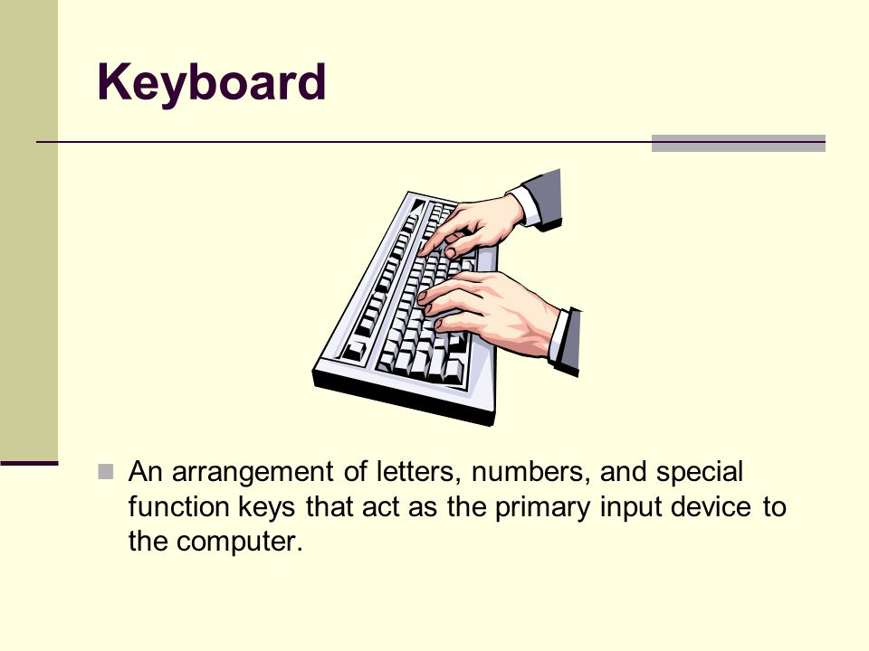 Keyboard An arrangement of letters, numbers, and special function keys that act as the primary input device to the computer.