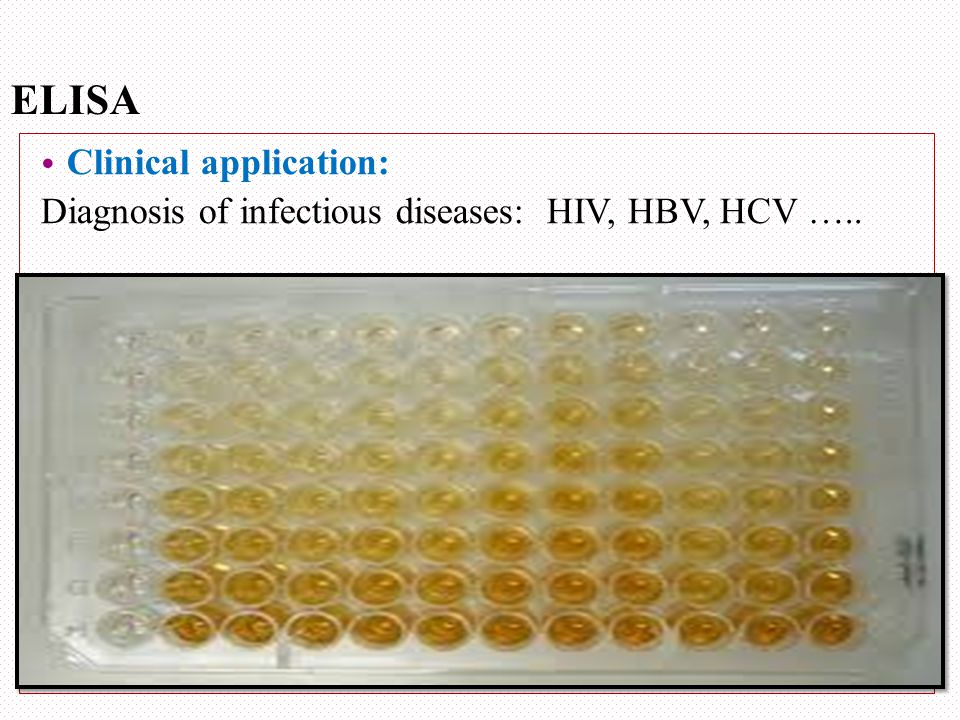 ELISA Clinical application: Diagnosis of infectious diseases: HIV, HBV, HCV …..
