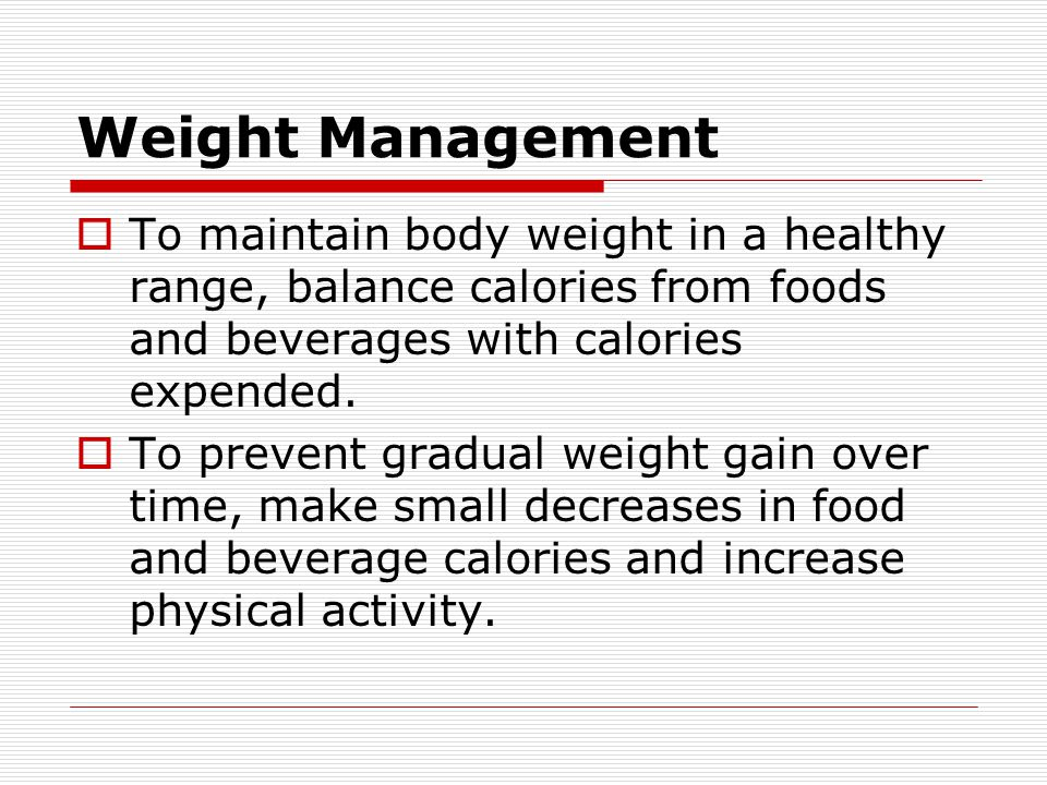Weight Management  To maintain body weight in a healthy range, balance calories from foods and beverages with calories expended.