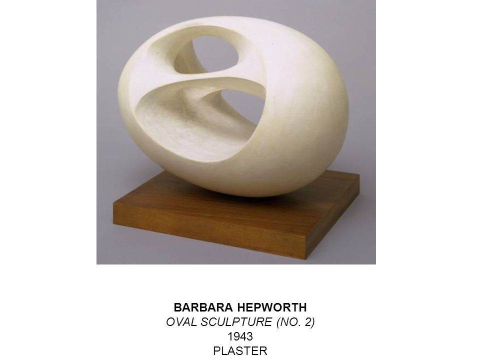 BARBARA HEPWORTH OVAL SCULPTURE (NO. 2) 1943 PLASTER