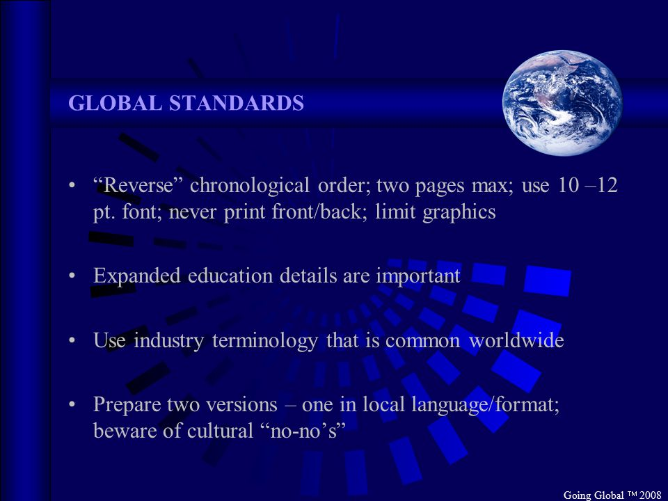 Going Global  2008 GLOBAL STANDARDS Reverse chronological order; two pages max; use 10 –12 pt.