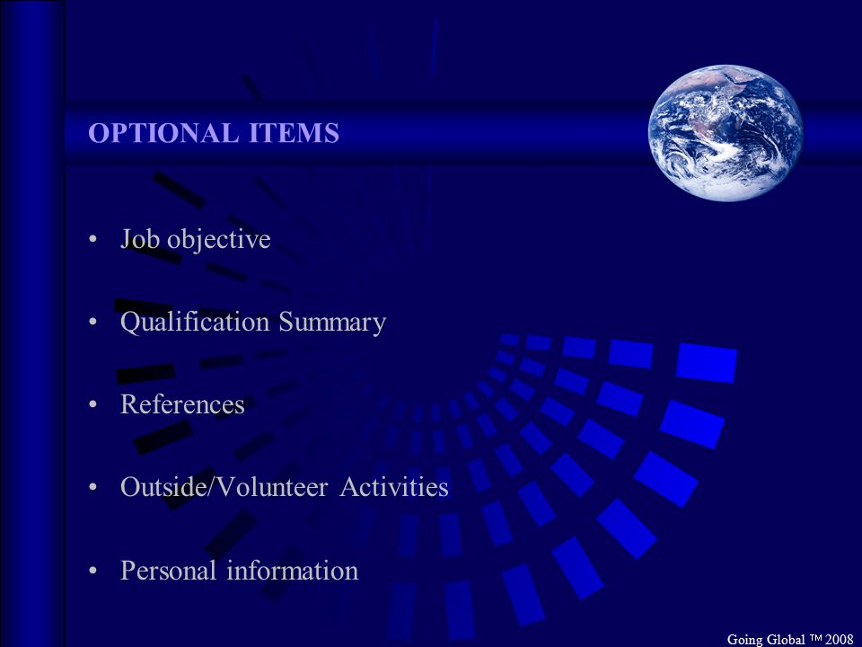 Going Global  2008 OPTIONAL ITEMS Job objective Qualification Summary References Outside/Volunteer Activities Personal information