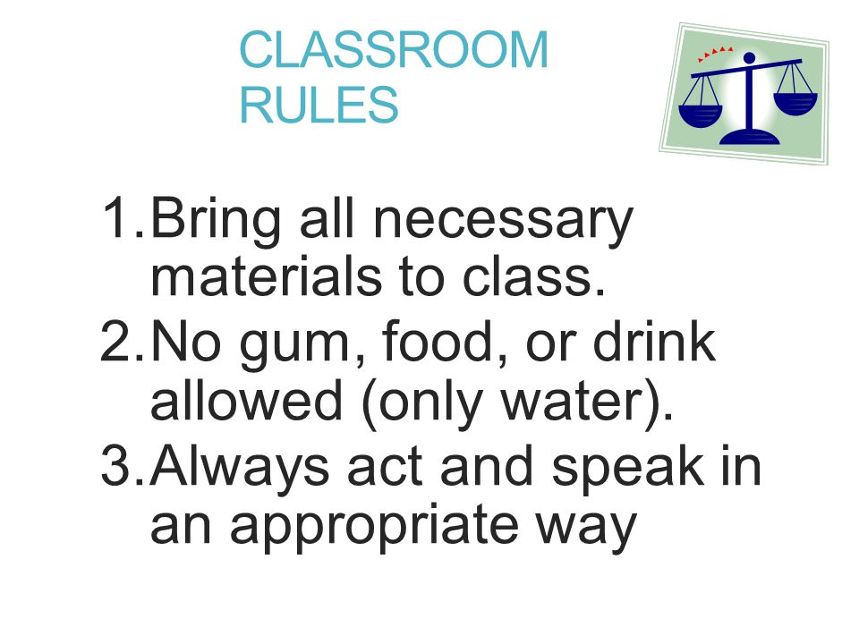 CLASSROOM RULES  Bring all necessary materials to class.