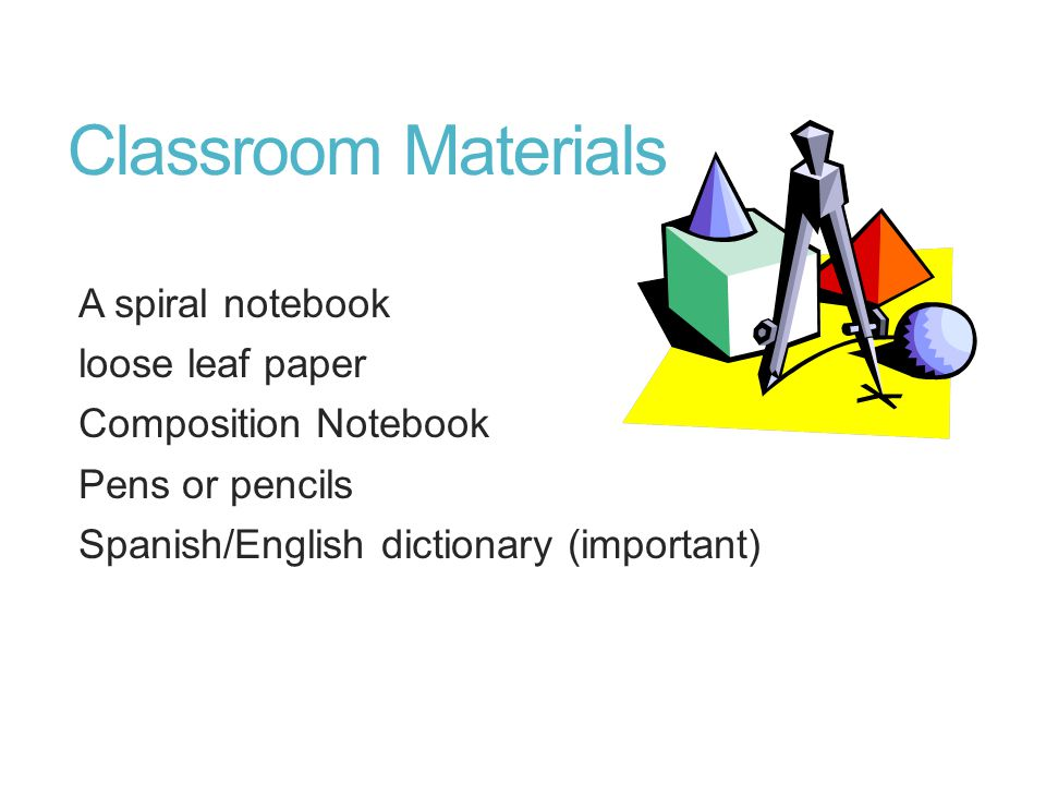 Classroom Materials A spiral notebook loose leaf paper Composition Notebook Pens or pencils Spanish/English dictionary (important)