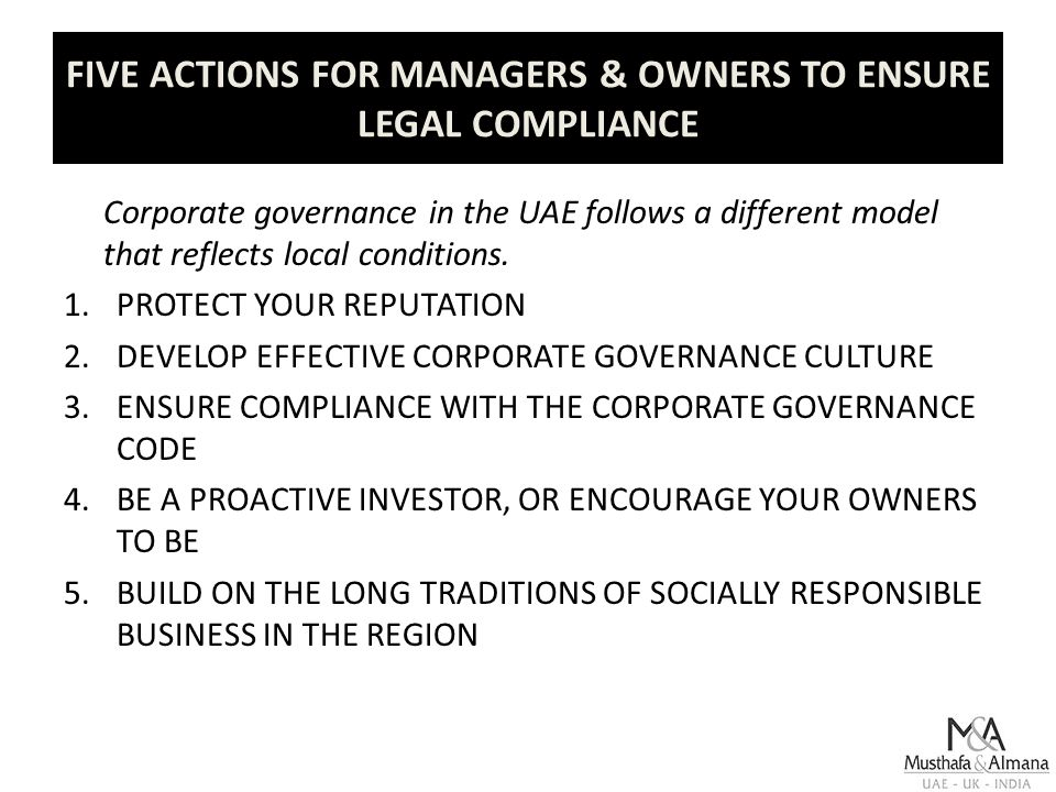 FIVE ACTIONS FOR MANAGERS & OWNERS TO ENSURE LEGAL COMPLIANCE Corporate governance in the UAE follows a different model that reflects local conditions.