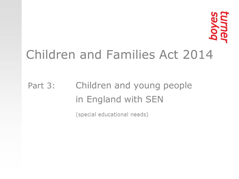 Part 3: Children and young people in England with SEN (special educational needs) Children and Families Act 2014