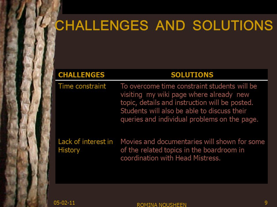 CHALLENGES AND SOLUTIONS CHALLENGES SOLUTIONS Time constraintTo overcome time constraint students will be visiting my wiki page where already new topic, details and instruction will be posted.