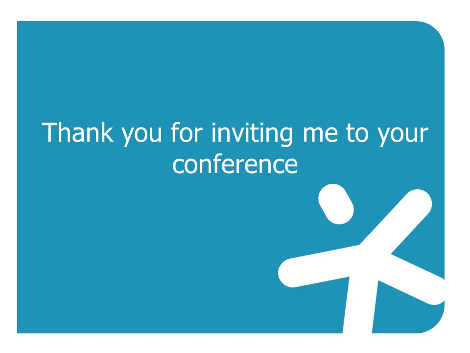 Thank you for inviting me to your conference
