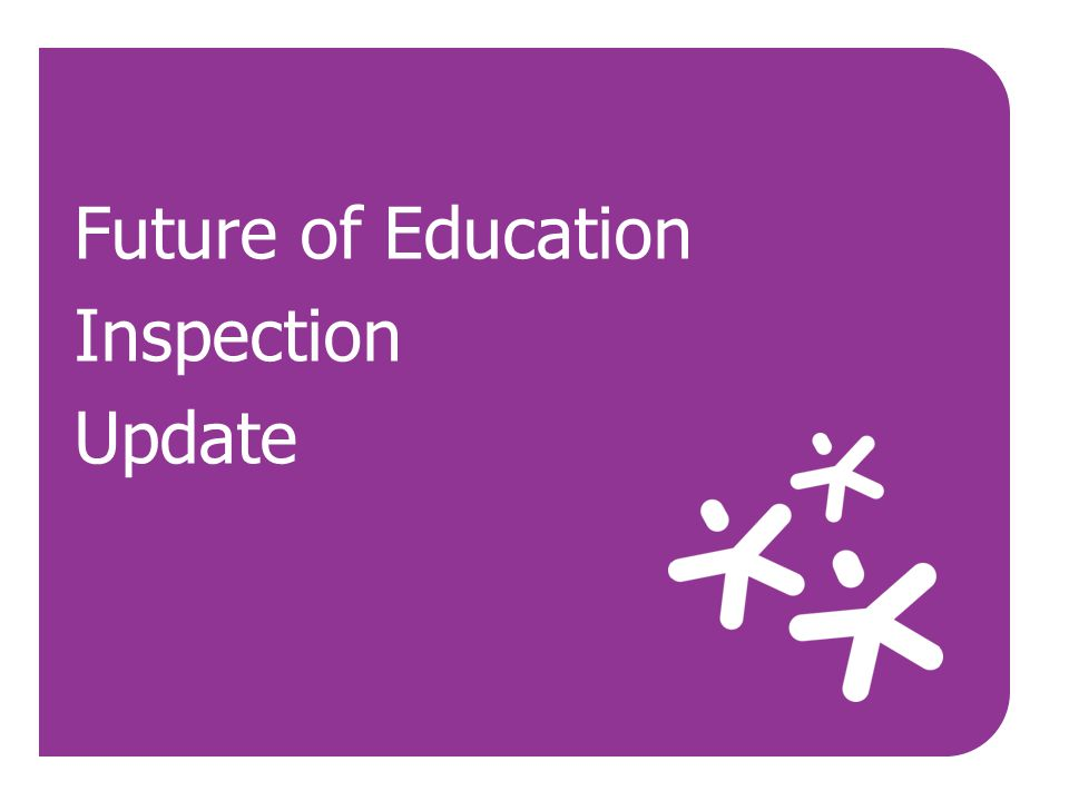 Future of Education Inspection Update
