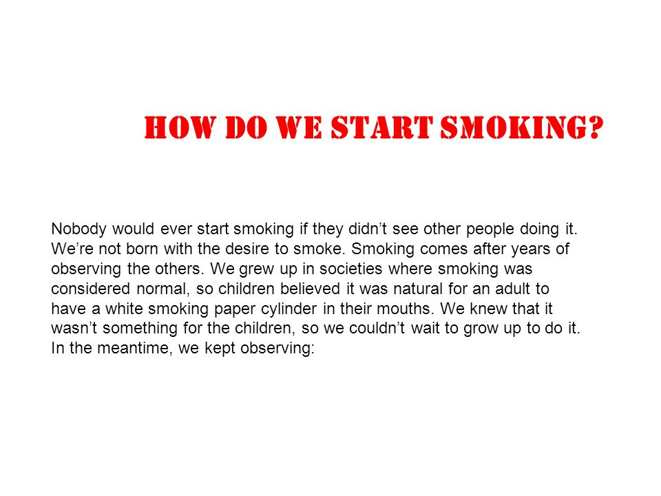 Why do it? What is it ? Why the bad press? SMOKING AND