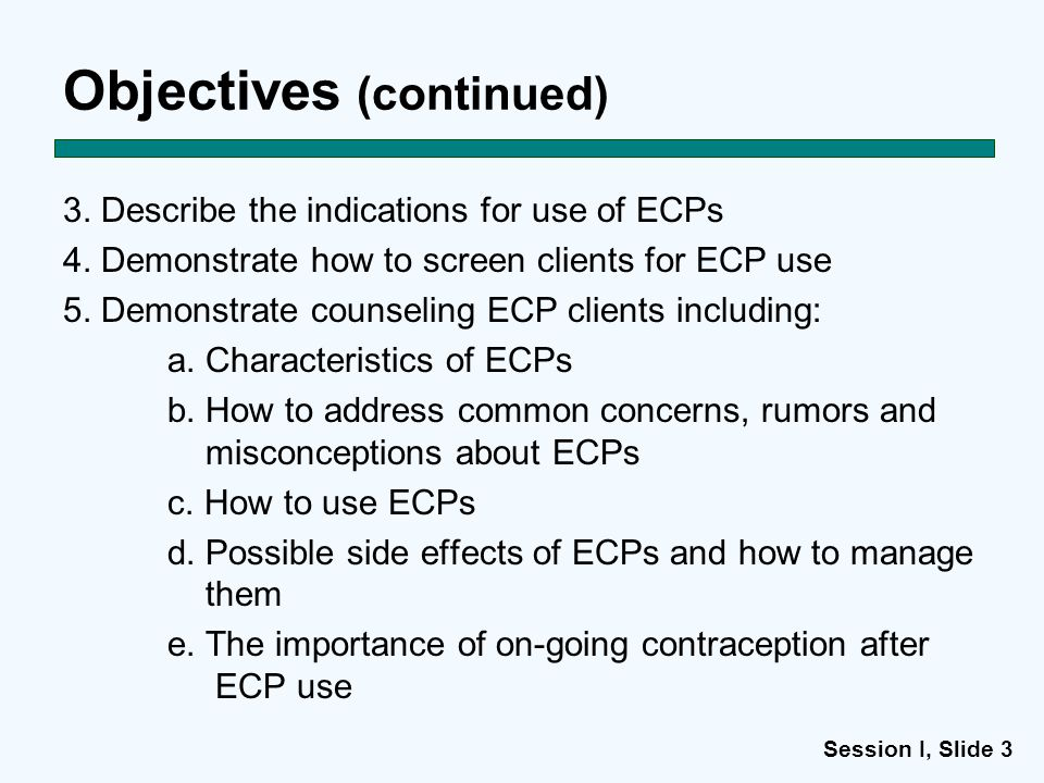 Session I, Slide 3 Objectives (continued) 3. Describe the indications for use of ECPs 4.