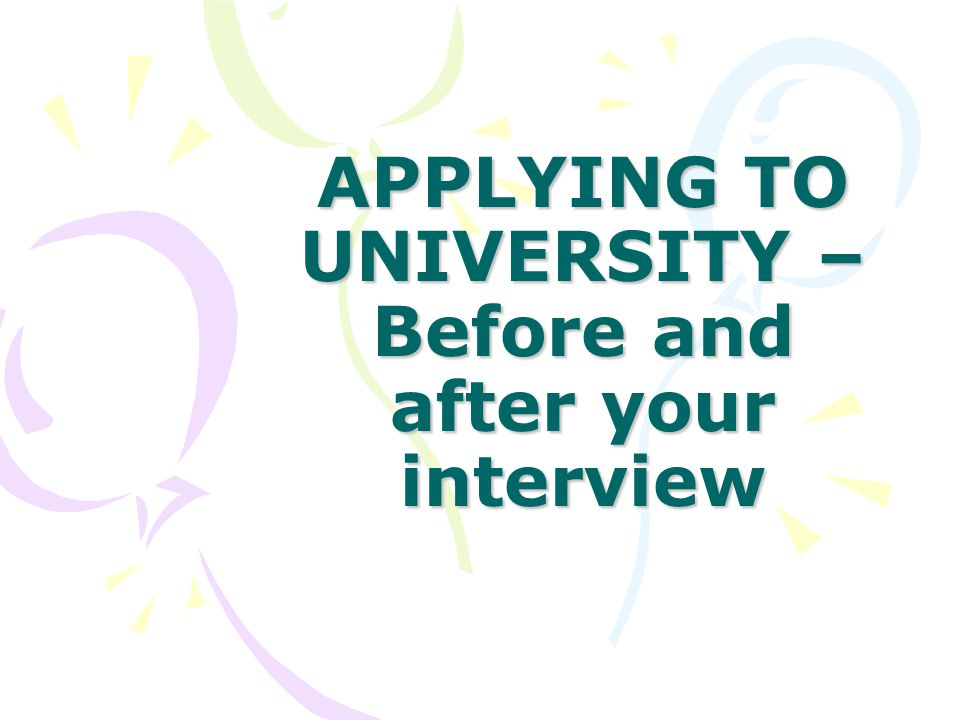 APPLYING TO UNIVERSITY – Before and after your interview