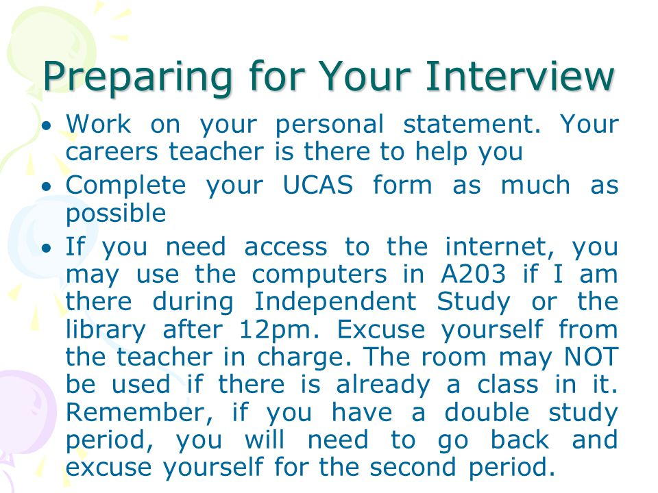 Preparing for Your Interview Work on your personal statement.