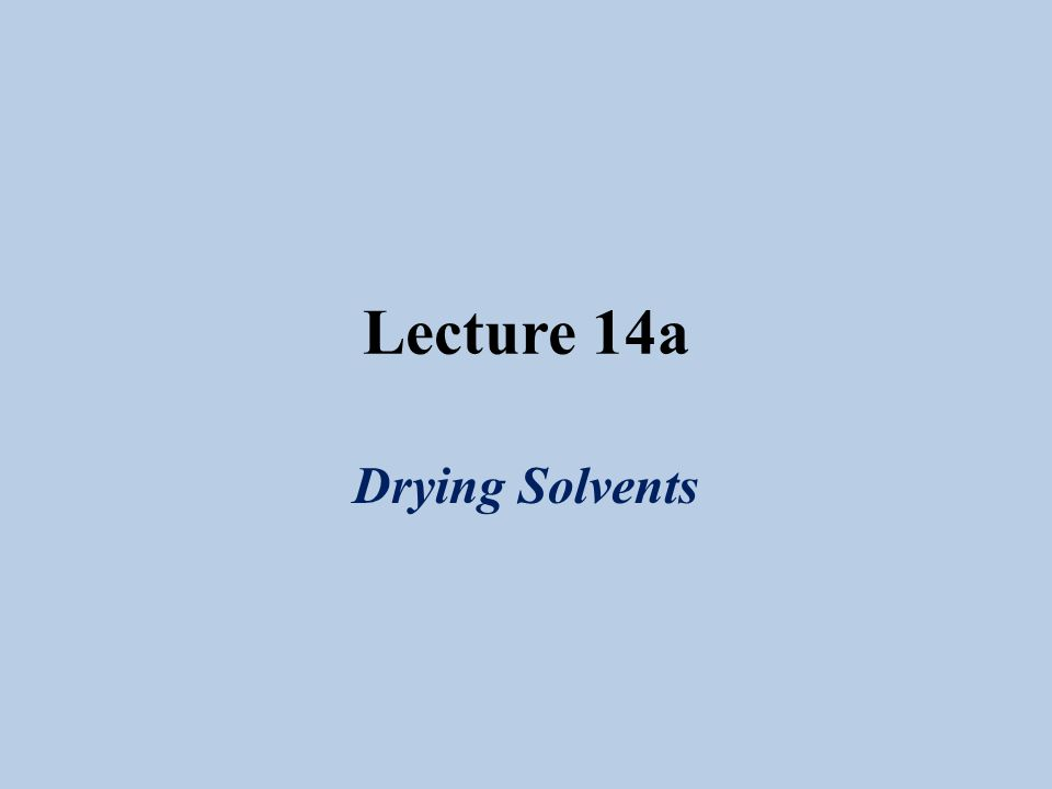 Lecture 14a Drying Solvents  Conventional Drying Agents