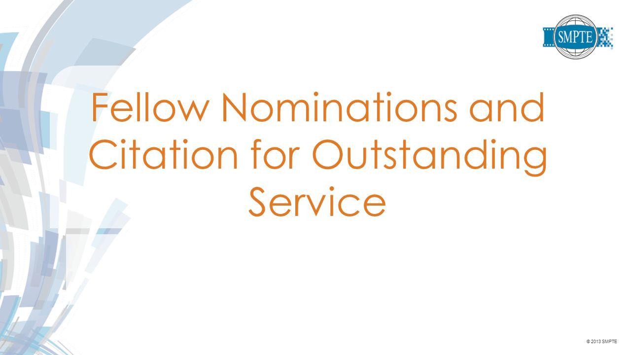 © 2013 SMPTE Fellow Nominations and Citation for Outstanding Service