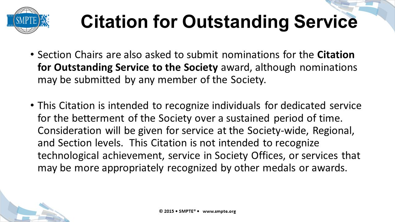 Citation for Outstanding Service © 2015 SMPTE®   Section Chairs are also asked to submit nominations for the Citation for Outstanding Service to the Society award, although nominations may be submitted by any member of the Society.