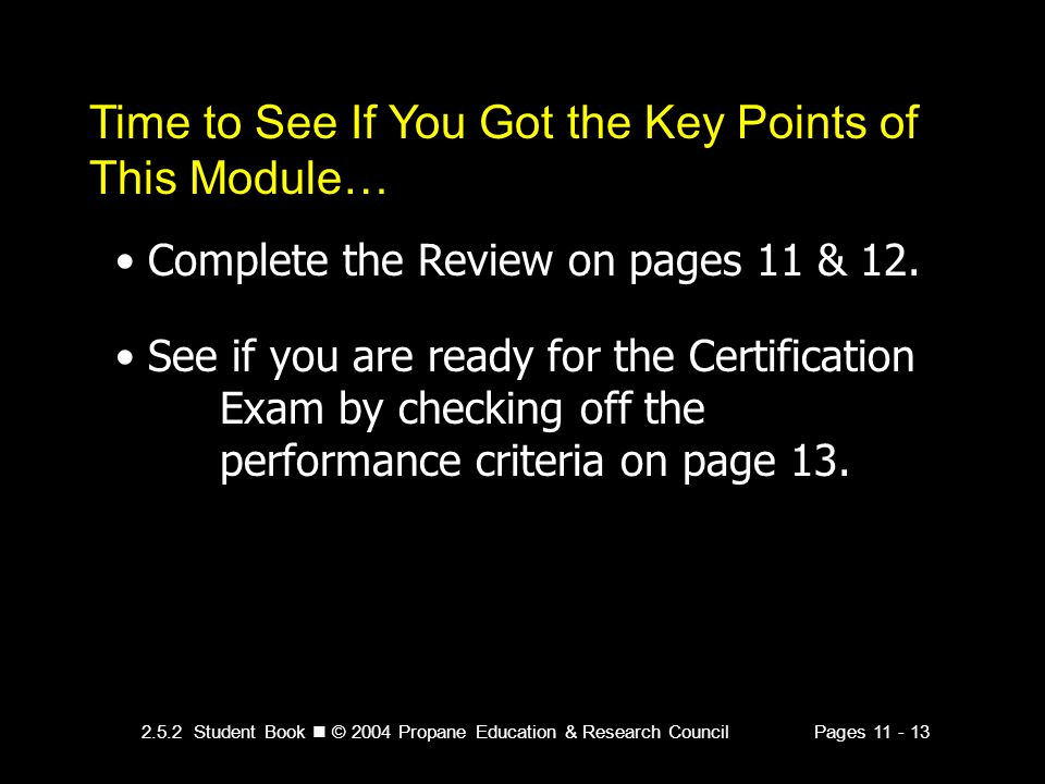 2.5.2 Student Book © 2004 Propane Education & Research CouncilPages Time to See If You Got the Key Points of This Module… Complete the Review on pages 11 & 12.