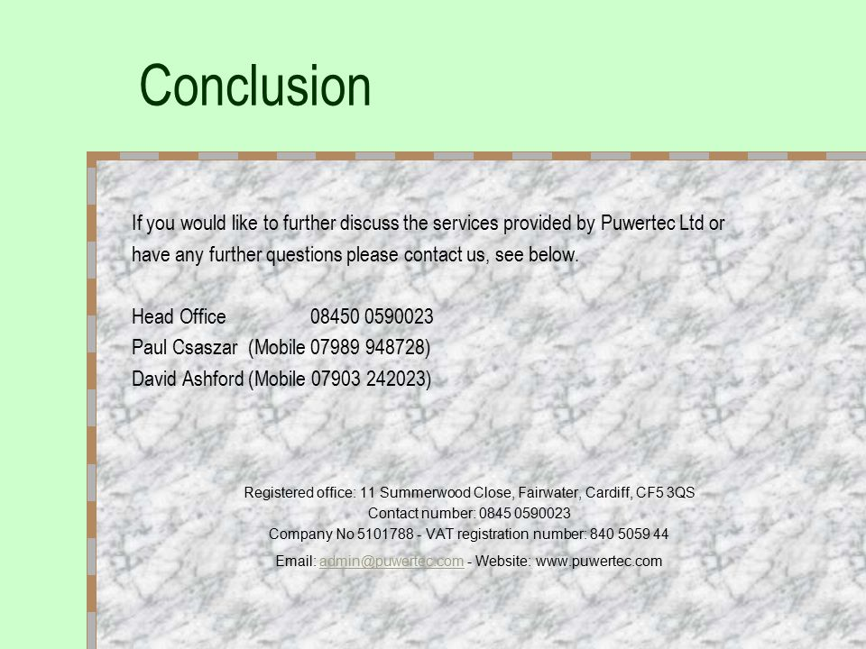 Conclusion If you would like to further discuss the services provided by Puwertec Ltd or have any further questions please contact us, see below.