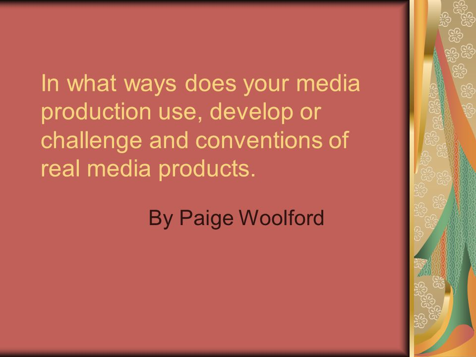 In what ways does your media production use, develop or challenge and conventions of real media products.