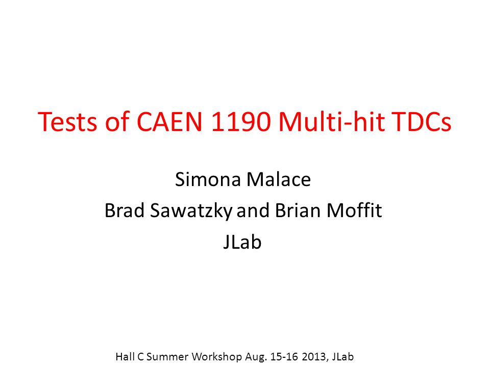 Tests of CAEN 1190 Multi-hit TDCs Simona Malace Brad Sawatzky and Brian Moffit JLab Hall C Summer Workshop Aug.