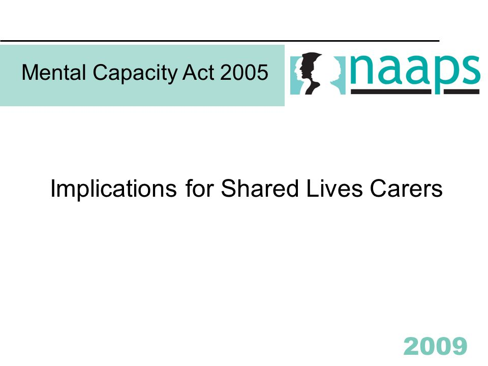 2009 Mental Capacity Act 2005 Implications for Shared Lives Carers