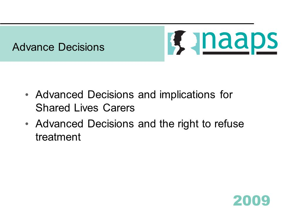 2009 Advance Decisions Advanced Decisions and implications for Shared Lives Carers Advanced Decisions and the right to refuse treatment