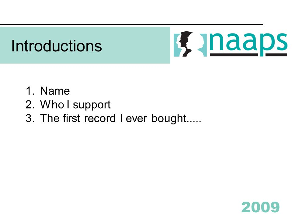 2009 Introductions 1.Name 2.Who I support 3.The first record I ever bought.....