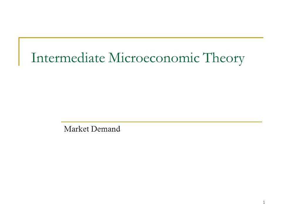 1 Intermediate Microeconomic Theory Market Demand  - ppt