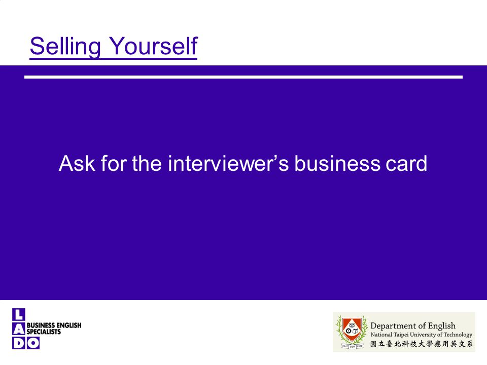 Selling Yourself Ask for the interviewer's business card