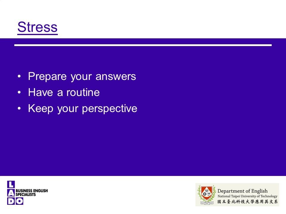 Stress Prepare your answers Have a routine Keep your perspective