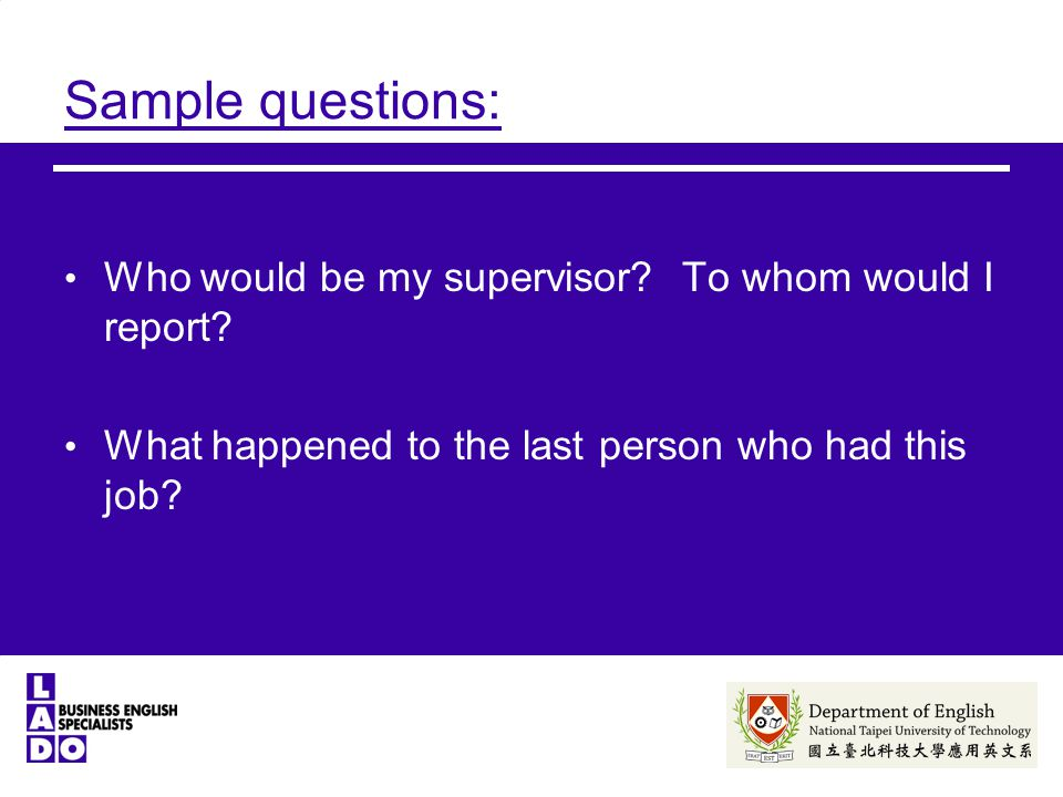 Sample questions: Who would be my supervisor. To whom would I report.