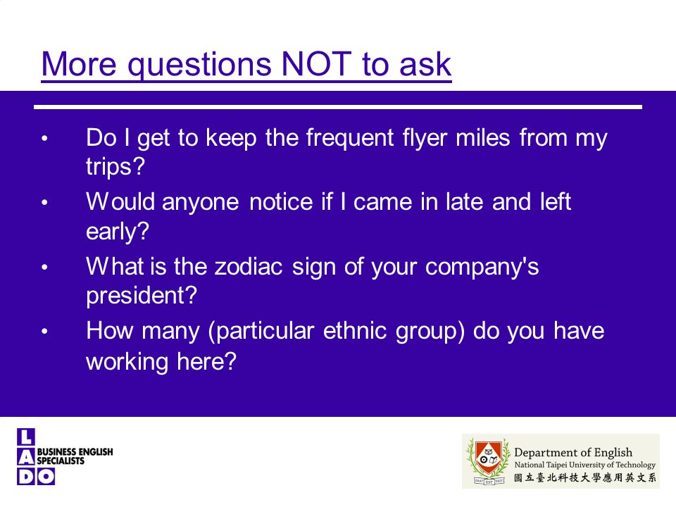 More questions NOT to ask Do I get to keep the frequent flyer miles from my trips.