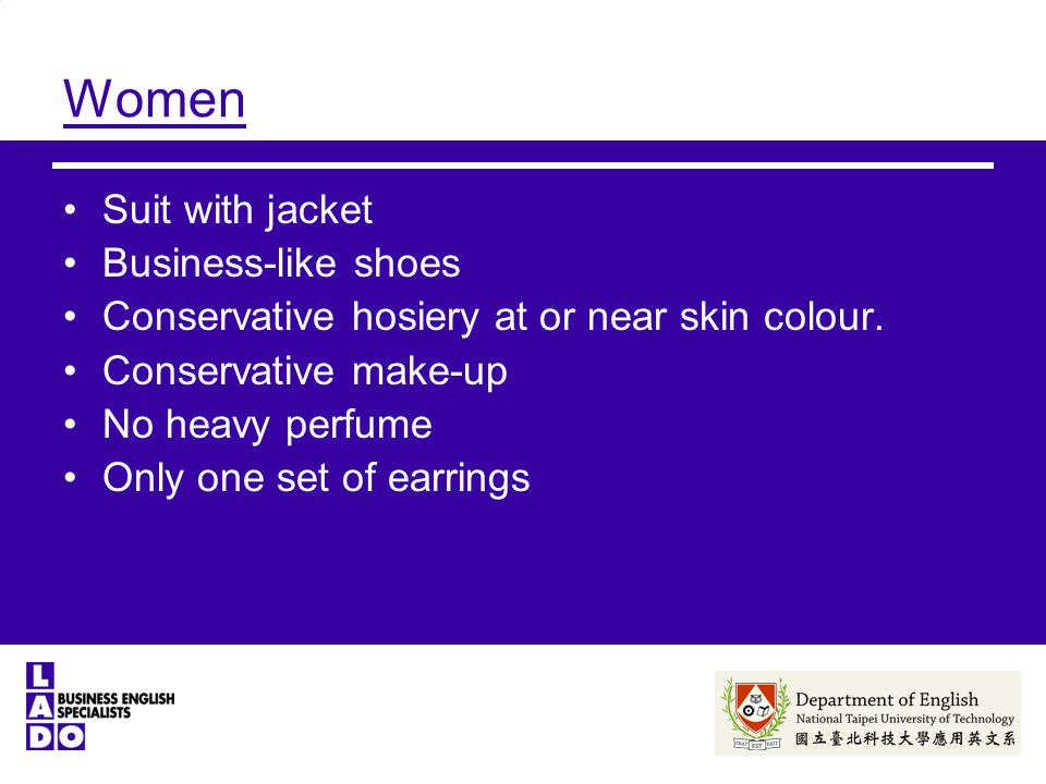 Women Suit with jacket Business-like shoes Conservative hosiery at or near skin colour.