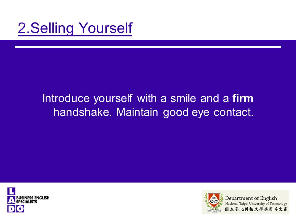 2.Selling Yourself Introduce yourself with a smile and a firm handshake. Maintain good eye contact.