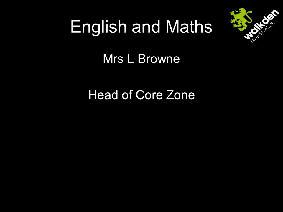 English and Maths Mrs L Browne Head of Core Zone