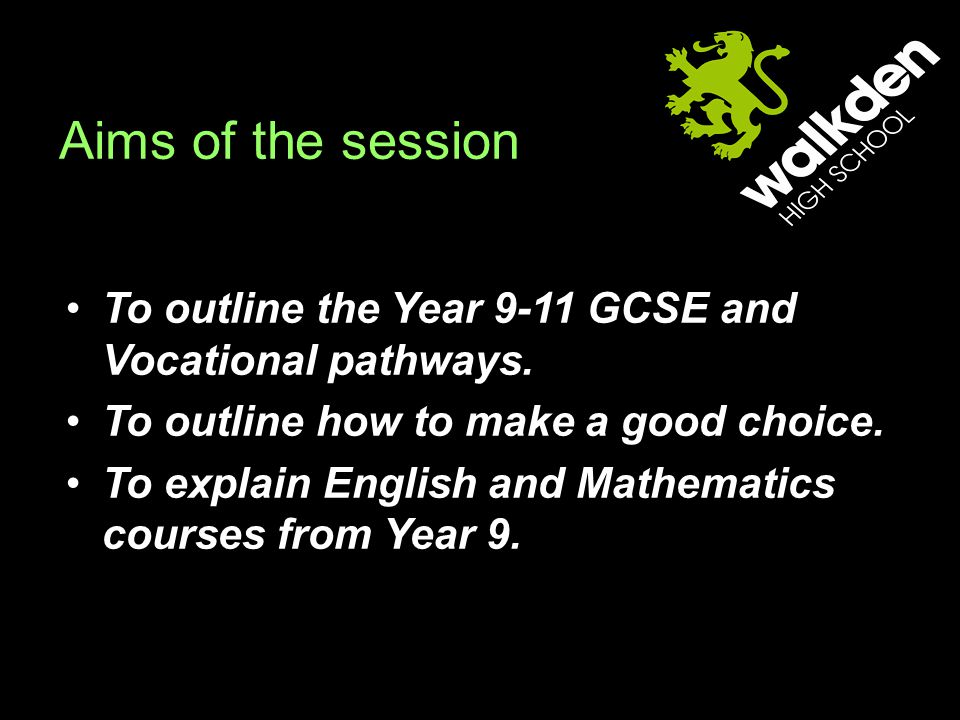 Aims of the session To outline the Year 9-11 GCSE and Vocational pathways.