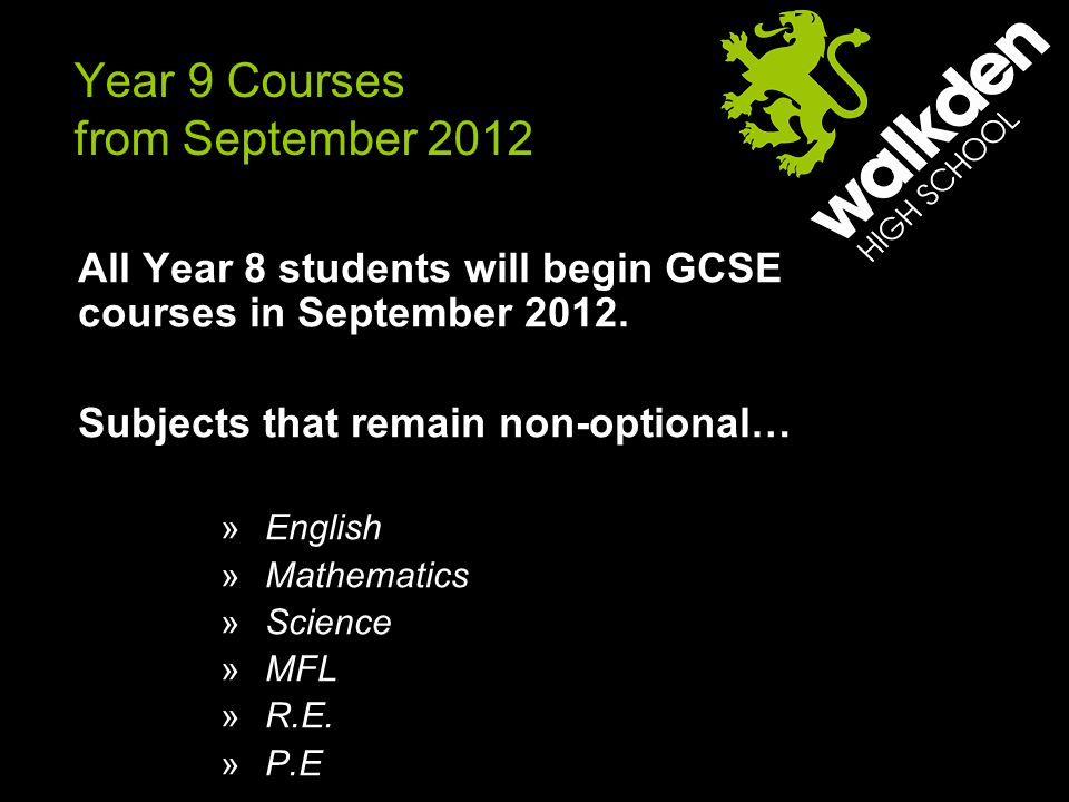 Year 9 Courses from September 2012 All Year 8 students will begin GCSE courses in September 2012.