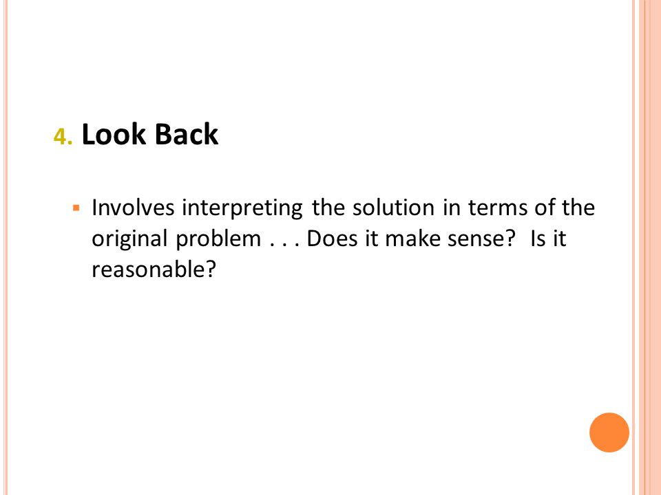 4. Look Back  Involves interpreting the solution in terms of the original problem...
