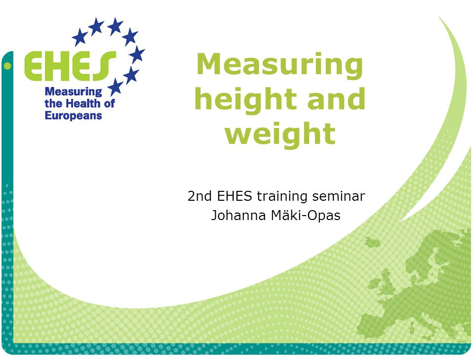 Measuring height and weight 2nd EHES training seminar Johanna Mäki-Opas