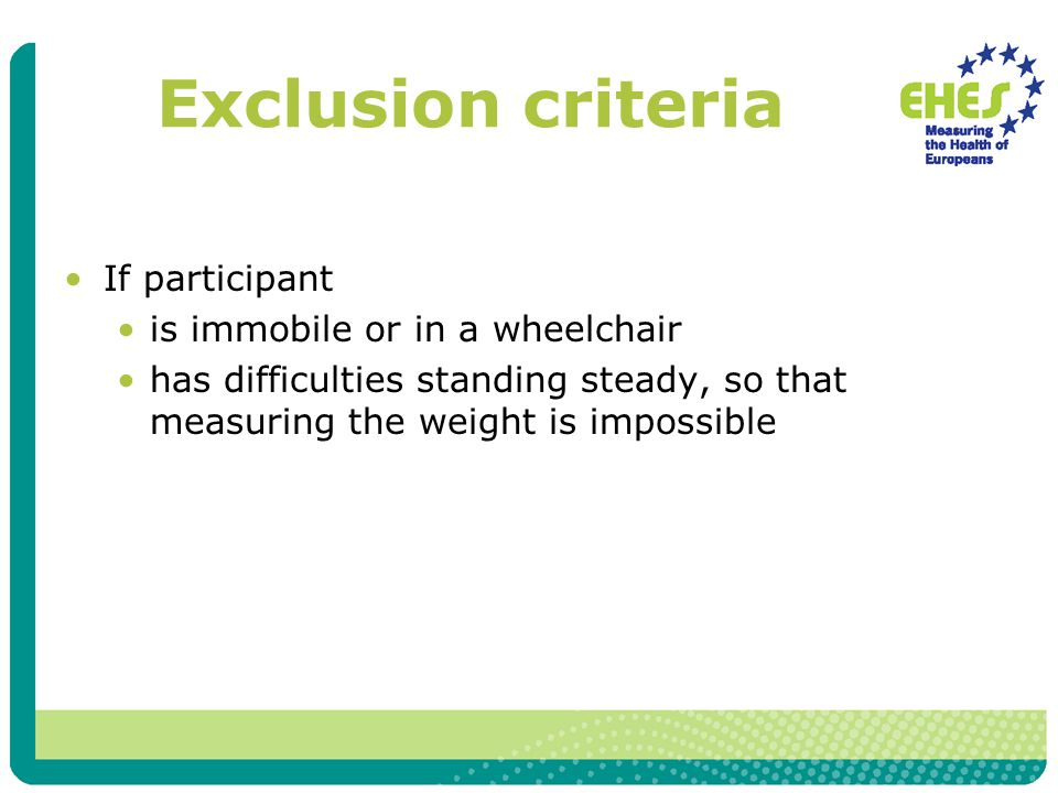 Exclusion criteria If participant is immobile or in a wheelchair has difficulties standing steady, so that measuring the weight is impossible